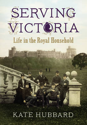 Serving Victoria: Life in the Royal Household (Hardback)