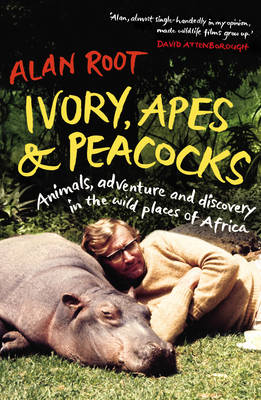 Ivory, Apes & Peacocks: Animals, adventure and discovery in the wild places of Africa (Hardback)