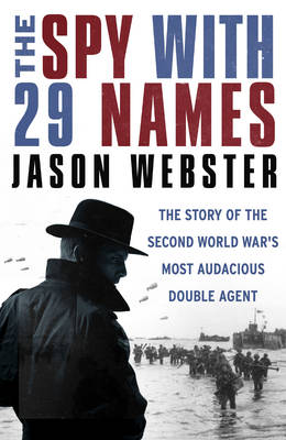 The Spy with 29 Names: The story of the Second World War's most audacious double agent (Hardback)