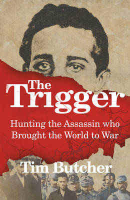 The Trigger: Hunting the Assassin Who Brought the World to War (Hardback)