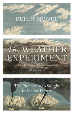 The Weather Experiment: The Pioneers who Sought to see the Future (Hardback)