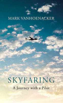 Skyfaring: A Journey with a Pilot (Hardback)