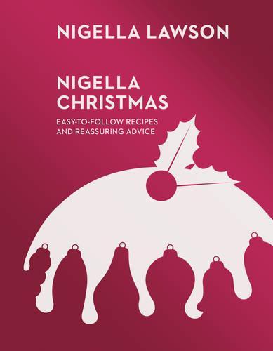 Nigella Christmas: Food, Family, Friends, Festivities (Nigella Collection) (Hardback)