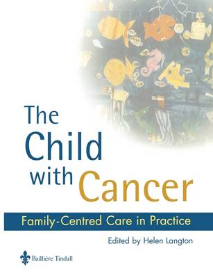 The Child with Cancer: Family-Centred Care in Practice (Paperback)