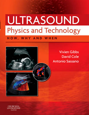 Ultrasound Physics and Technology: How, Why and When - How, Why and When (Hardback)