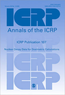 ICRP Publication 107: Nuclear Decay Data for Dosimetric Calculations - Annals of the ICRP (Paperback)