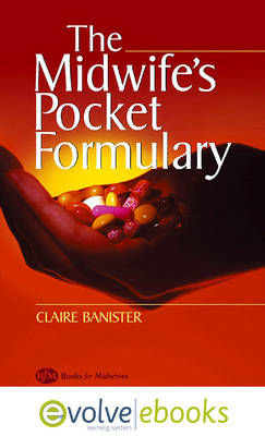 The Midwife's Pocket Formulary: Commonly Prescribed Drugs for Mother and Child, Drugs and Breastfeeding, Contra Indications and Side Effects