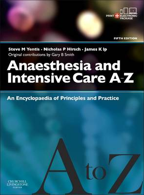 Anaesthesia and Intensive Care A-Z - Print & E-Book: An Encyclopedia of Principles and Practice - FRCA Study Guides (Paperback)