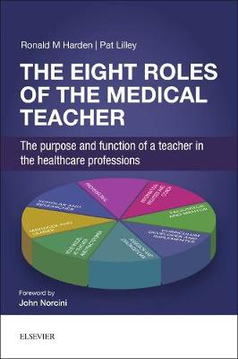 The Eight Roles of the Medical Teacher: The purpose and function of a teacher in the healthcare professions (Paperback)