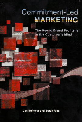 Commitment-LED Marketing: The Key to Brand Profits is in the Customer's Mind (Paperback)