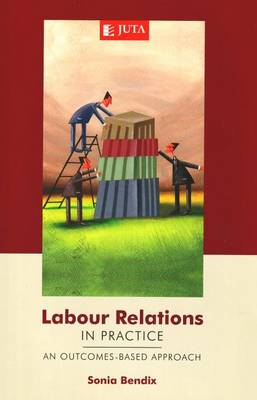 Labour Relations in Practice: An Outcomes-Based Approach (Paperback)