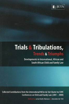 Trials and Tribulations, Trends and Triumphs: Developments in International, African and South African Child and Family Law (Paperback)