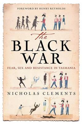 The Black War: Fear, Sex and Resistance in Tasmania (Paperback)
