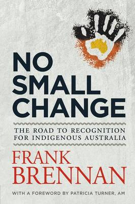 No Small Change: The Road to Recognition for Indigenous Australia (Paperback)