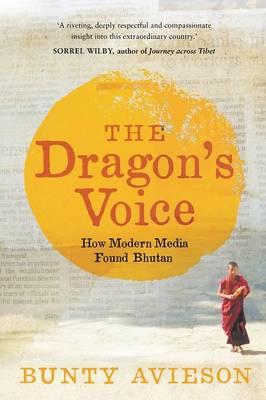 The Dragon's Voice: How Modern Media Found Bhutan (Paperback)
