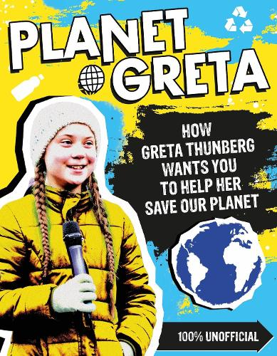 Planet Greta: How Greta Thunberg Wants You to Help Her Save Our Planet (Paperback)