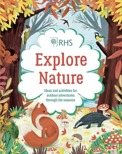 Explore Nature: Things to Do Outdoors All Year Round - RHS (Hardback)