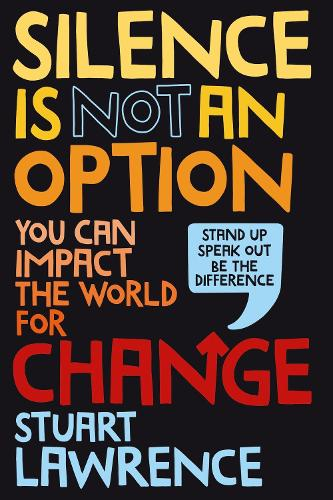 Silence is Not An Option: You can impact the world for change (Hardback)