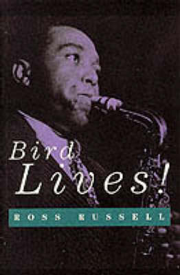 "Bird Lives: High Life and Hard Times of Charlie ""Yardbird"" Parker (Paperback)"