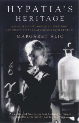 Hypatia's Heritage: A History of Women in Science from Antiquity to the Late Nineteenth Century (Paperback)