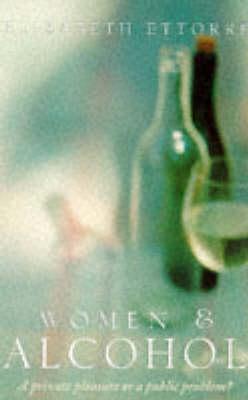 Women and Alcohol: A Private Pleasure or a Public Problem? (Paperback)