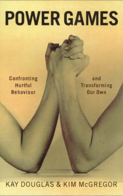 Power Games: Confronting Hurtful Behaviour and Transforming Our Own (Paperback)