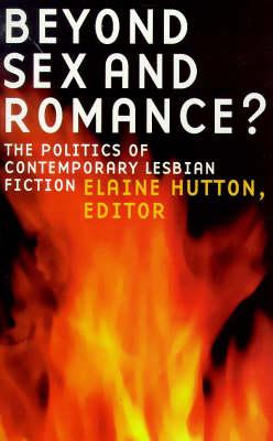 Beyond Sex and Romance?: Politics of Contemporary Lesbian Literature (Paperback)