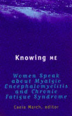 Knowing ME: Myalgic Encaphalomyelitis and Chronic Fatigue Syndrome (Paperback)