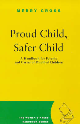 Proud Child, Safer Child: Handbook for Parents and Carers of Disabled Children - The Women's Press handbook series (Paperback)