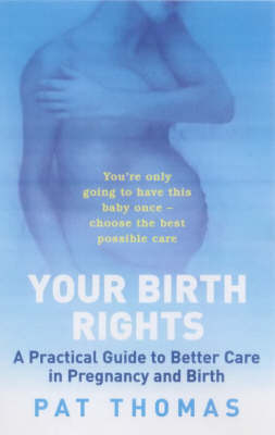 Birth Rights: A Guide to Getting the Best Possible Care for You and Your Child (Paperback)