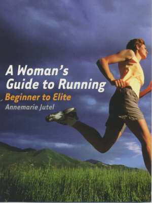A Woman's Guide to Running: Beginner to Elite (Paperback)
