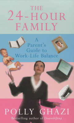 The 24-hour Family: A Parents' Guide to the Work-life Balance (Paperback)