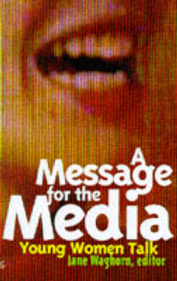 A Message for the Media: Young Women Talk (Paperback)