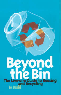 Beyond the Bin: The Livewire Guide to Reusing and Recycling - Livewire S. (Paperback)