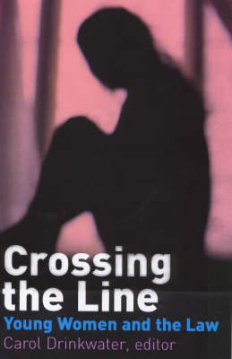 Crossing the Line: Young Women Talk About Being in Trouble with the Law (Paperback)