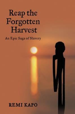 Reap the Forgotten Harvest: An Epic Saga of Slavery (Hardback)