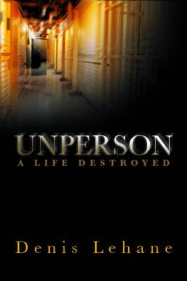 Unperson: A Life Destroyed (Hardback)