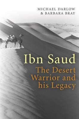 Ibn Saud: The Desert Warrior and His Legacy (Hardback)