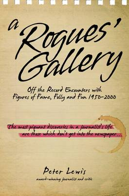 A Rogues' Gallery 1950/2000: Off the Record Encounters with Figures of Fame, Folly and Fun 1950-2000 (Hardback)