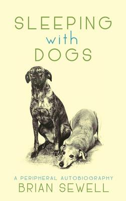 Sleeping with Dogs: A Peripheral Autobiography (Hardback)