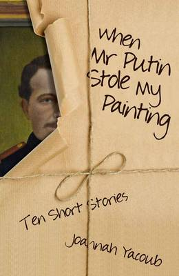 When Mr Putin Stole My Painting: Ten Short Stories (Hardback)