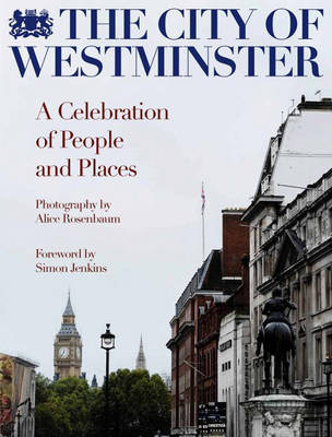 The City of Westminster: A Celebration of People and Places (Hardback)