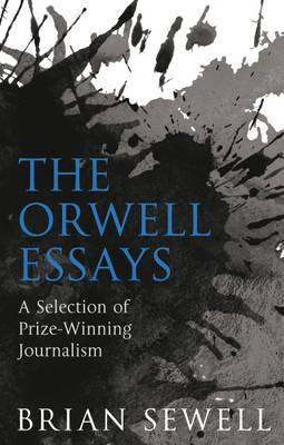 The Orwell Essays: A Selection of Prize-Winning Journalism (Paperback)