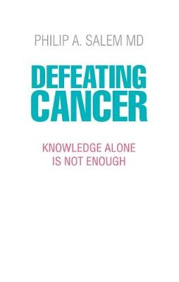Defeating Cancer: Knowledge Alone is Not Enough (Hardback)