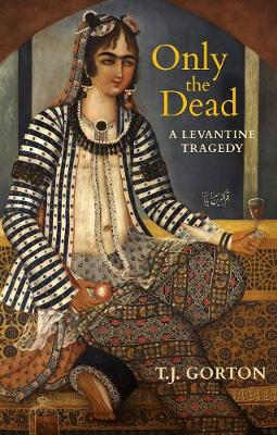 Only the Dead: A Levantine Tragedy (Paperback)