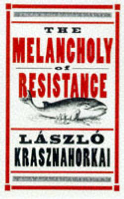 The Melancholy of Resistance (Paperback)