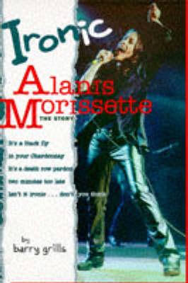 Ironic: Alanis Morissette - The Story (Paperback)