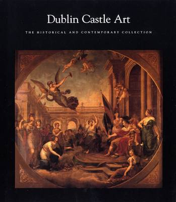 Dublin Castle Art: The Historical and Contemporary Collection (Paperback)