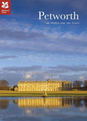 Petworth: The People and the Place - National Trust History & Heritage (Paperback)