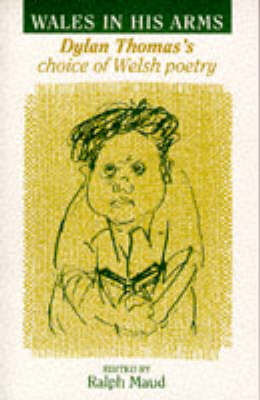 Wales in His Arms: Dylan Thomas's Choice of Welsh Poetry (Hardback)